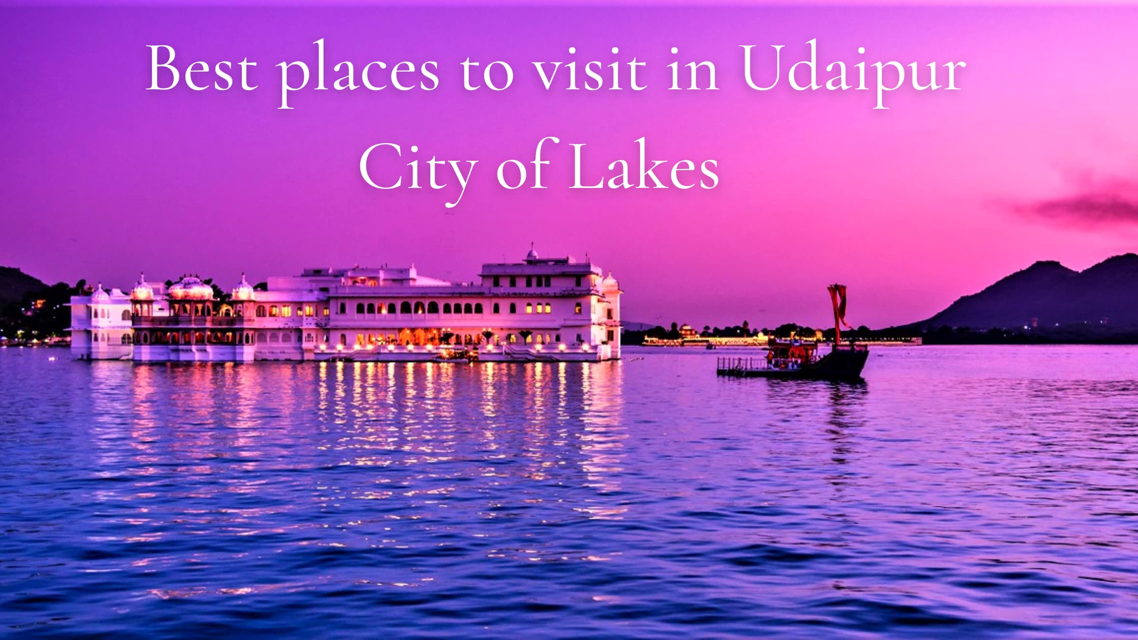 Read more about the article Best Places to visit in Udaipur | City of Lakes